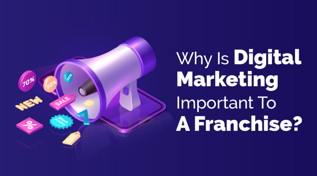 Why Digital Marketing is Important to a Franchise